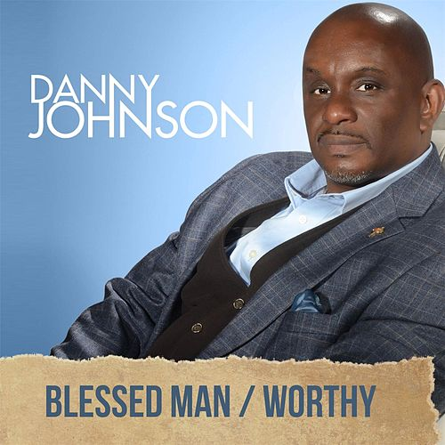 Blessed Man / Worthy by Danny Johnson