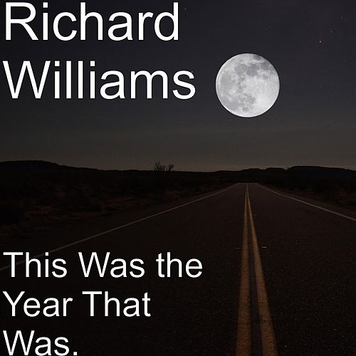 This Was the Year That Was. by Richard Williams
