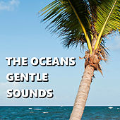 The Oceans Gentle Sounds by Gentle Ocean Sounds