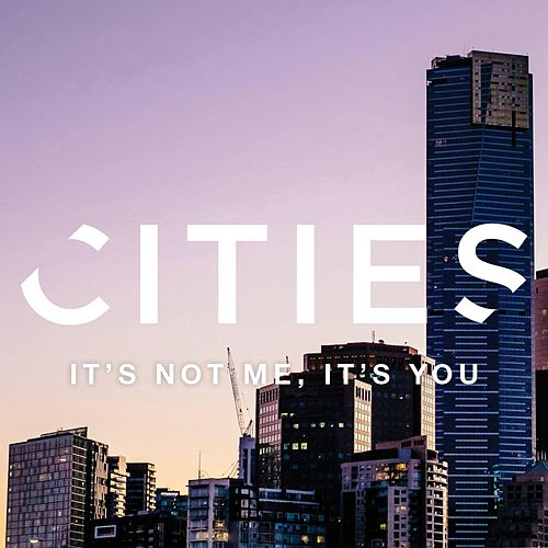It's Not Me, It's You by Cities