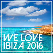 We Love Ibiza 2016 by Various Artists
