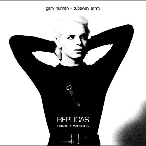 Replicas Mixes + Versions by Gary Numan