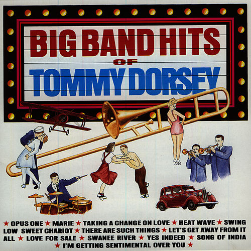 Big Band Hits of Tommy Dorsey by Tommy Dorsey
