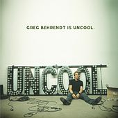 Greg Behrendt Is Uncool by Greg Behrendt