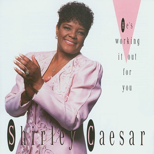 He's Working It Out For You by Shirley Caesar