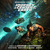 Journey To The Center Of The Earth: Original Score by Andrew Lockington