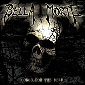 Songs For The Dead by Bella Morte