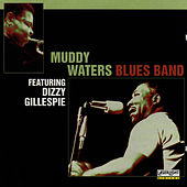 Muddy Waters Blues Band Featuring Dizzy Gillespie by Muddy Waters