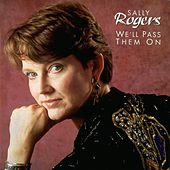 We'll Pass Them On by Sally Rogers