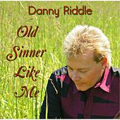 Old Sinner Like Me by Danny Riddle