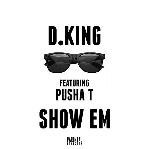 Show Em (feat. Pusha T) by D King