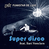 Super Disco (feat. Bart Voncken) by Funkstar De Luxe