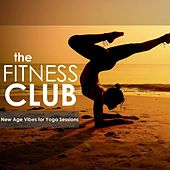 The Fitness Club: New Age Vibes for Yoga Sessions by Various Artists