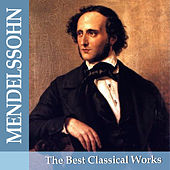 Mendelssohn: The Best Classical Works by Various Artists