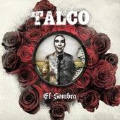 El Sombra by Talco