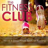 The Fitness Club: House & Deep House Beats for Running by Various Artists