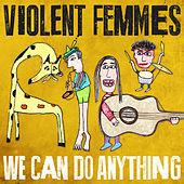 We Can Do Anything von Violent Femmes