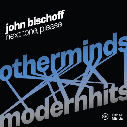John Bischoff: Next Tone, Please by John Bischoff