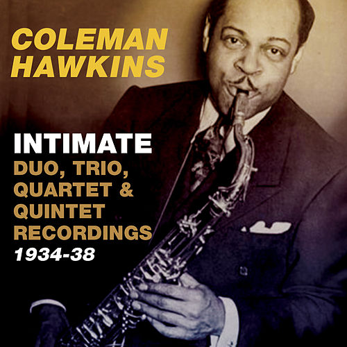 Intimate: Duo, Trio, Quartet & Quintet Recordings 1934-38 by Coleman Hawkins