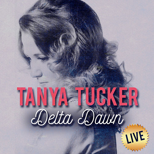 Delta Dawn (Live) by Tanya Tucker
