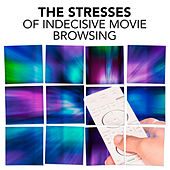 The Stresses of Indecisive Browsing by Various Artists