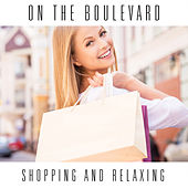 On The Boulevard: Shopping and Relaxing by Various Artists