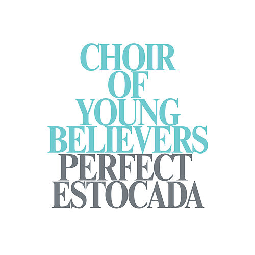 Perfect Estocada by Choir Of Young Believers