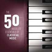 The 50 Absolute Essentials of Classical Music by Various Artists