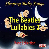 The Beatles Lullabies, Vol. 2 (Piano Collection) by Sleeping Baby Songs