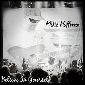 Believe in Yourself by Mikie Huffman