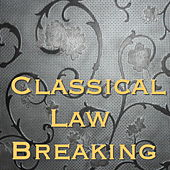 Classical Law Breaking by Various Artists