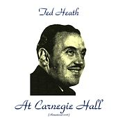 Ted Heath at Carnegie Hall (Remastered 2016) by Ted Heath