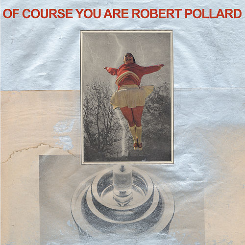 Of Course You Are by Robert Pollard