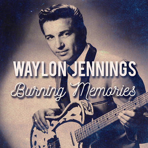 Burning Memories (Live) by Waylon Jennings