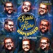 Sakhi Re Kahe Unplugged - Single by Hariharan