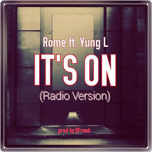 It's On (Radio Version) [feat. Yung L] by Rome