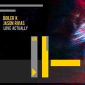 Love Actually by Jason Rivas Boiler K