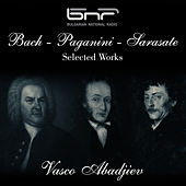 Bach - Paganini - Sarasate: Selected Works by Vasco Abadjiev