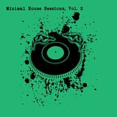 Minimal House Sessions, Vol. 2 by Various Artists