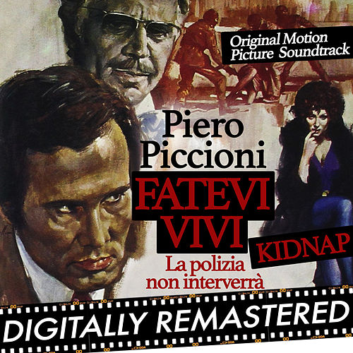 Kidnap - Fatevi vivi la polizia non interverrà (Original Motion Picture Soundtrack) by Piero Piccioni