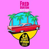 CA State of Mind (I Love You, California) [feat. DayVDave] by Fred Burton