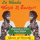 Watch It Sucker by LaWanda Page