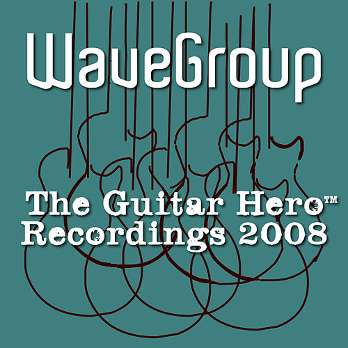 The Guitar Hero™ Recordings 2008 by WaveGroup