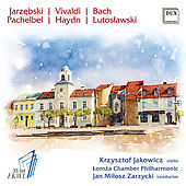 Jarzębski, Vivaldi, Bach, Pachelbel, Haydn & Lutosławski: Works for Violin & Orchestra by Various Artists