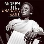 Whataya Want by Andrew Hill