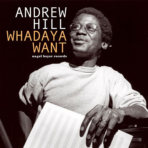 "Andrew Hill: ""Whataya Want"""