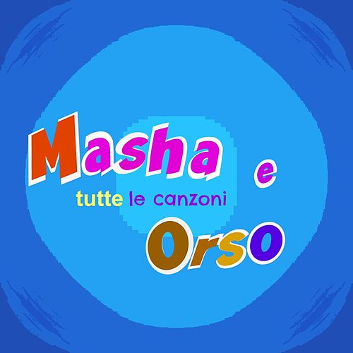 Masha e orso: tutte le canzoni by MARTY
