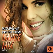 These Beats Are Made For Playing: Dance Mix, Vol. 4 by Various Artists