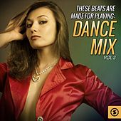 These Beats Are Made For Playing: Dance Mix, Vol. 3 by Various Artists