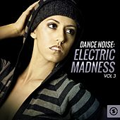 Dance Noise: Electric Madness, Vol. 3 by Various Artists